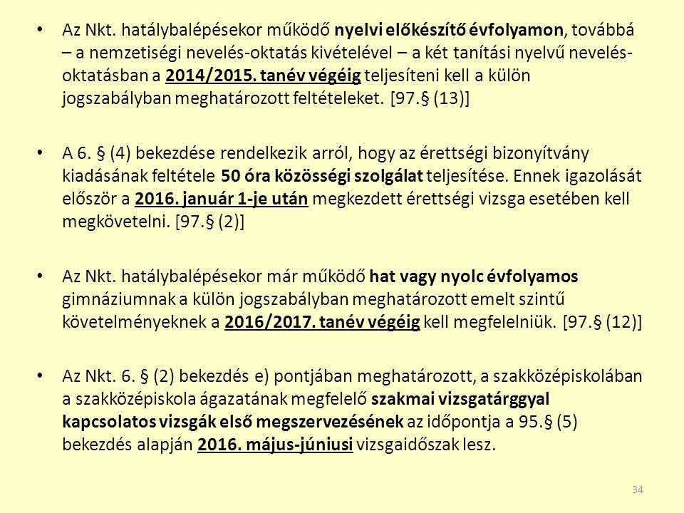 Az Nkt. hatálybalépésekor működő nyelvi előkészítő évfolyamon, továbbá – a nemzetiségi nevelés-oktatás kivételével – a két tanítási nyelvű nevelés-oktatásban a 2014/2015. tanév végéig teljesíteni kell a külön jogszabályban meghatározott feltételeket. [97.§ (13)]